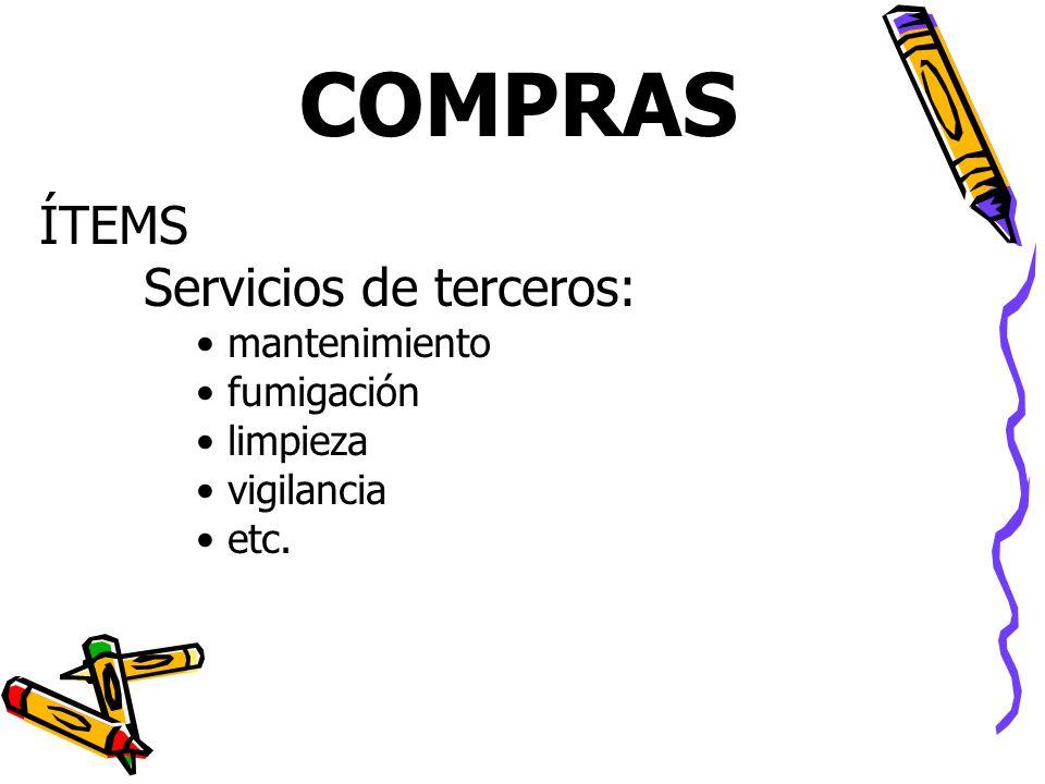 ÍTEMS Servicios de terceros: mantenimiento fumigación limpieza vigilancia etc. COMPRAS