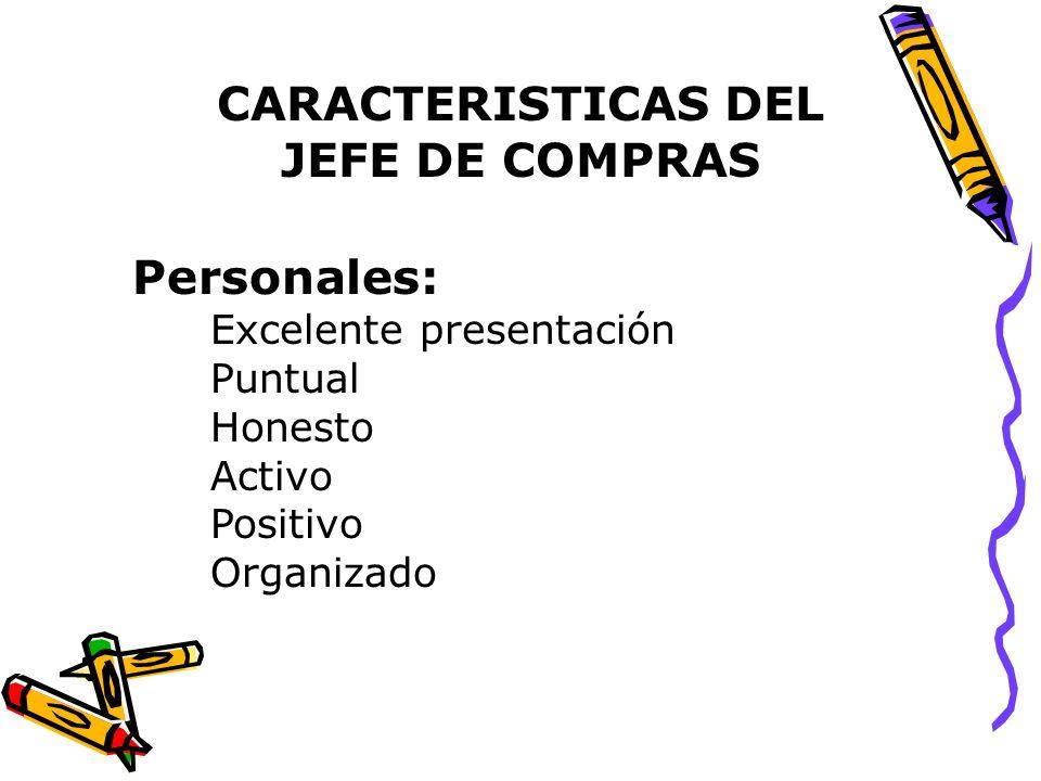 CARACTERISTICAS DEL JEFE DE COMPRAS Personales: Excelente presentación Puntual Honesto Activo Positivo Organizado