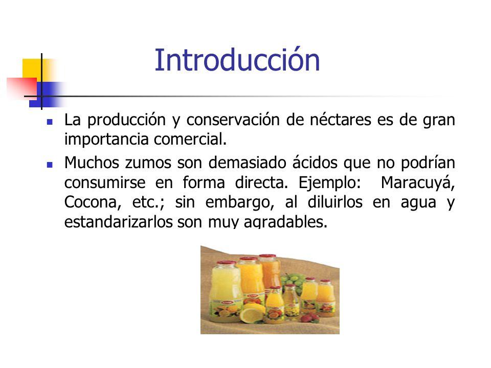 Introducción La producción y conservación de néctares es de gran importancia comercial. Muchos zumos son demasiado ácidos que no podrían consumirse en
