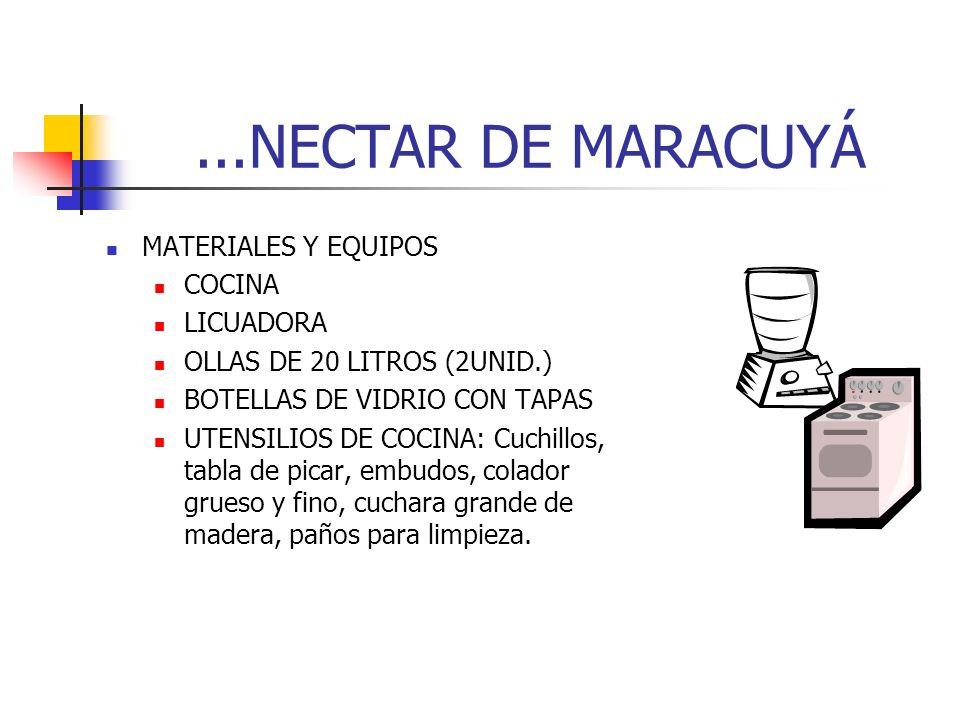 ...NECTAR DE MARACUYÁ MATERIALES Y EQUIPOS COCINA LICUADORA OLLAS DE 20 LITROS (2UNID.) BOTELLAS DE VIDRIO CON TAPAS UTENSILIOS DE COCINA: Cuchillos,