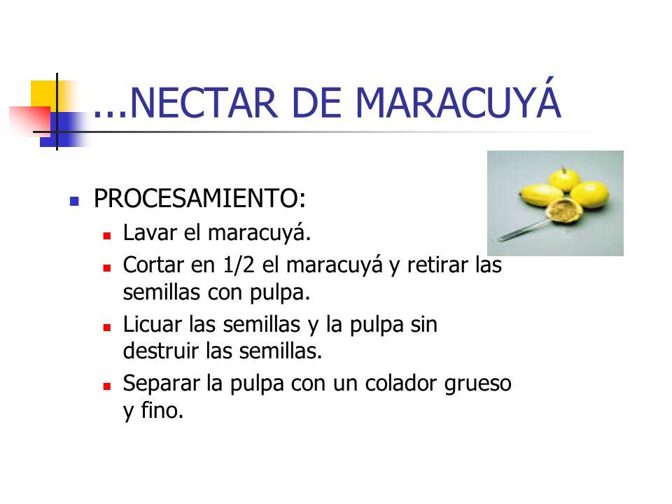 ...NECTAR DE MARACUYÁ PROCESAMIENTO: Lavar el maracuyá. Cortar en 1/2 el maracuyá y retirar las semillas con pulpa. Licuar las semillas y la pulpa sin
