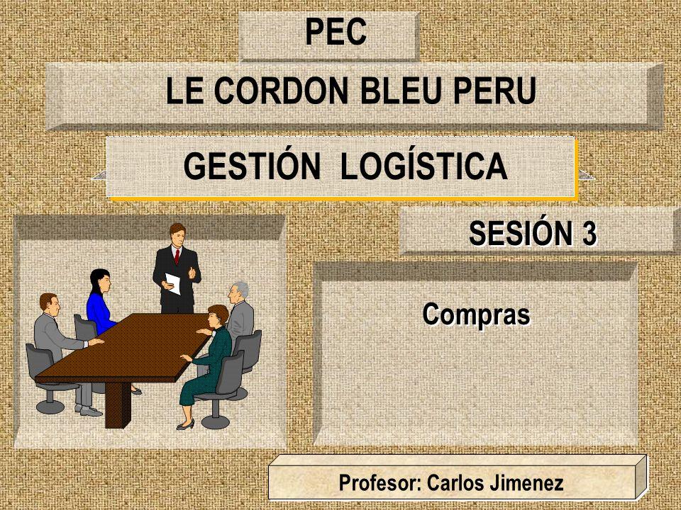 GESTIÓN LOGÍSTICA Compras SESIÓN 3 Profesor: Carlos Jimenez LE CORDON BLEU PERU PEC
