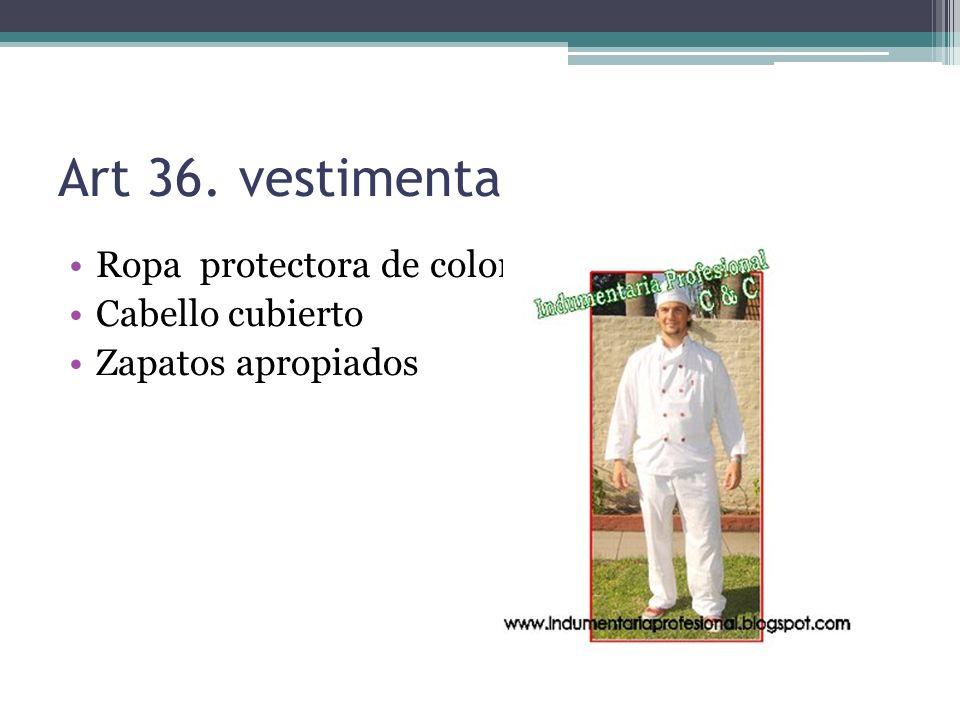Art 36. vestimenta Ropa protectora de color blanca Cabello cubierto Zapatos apropiados