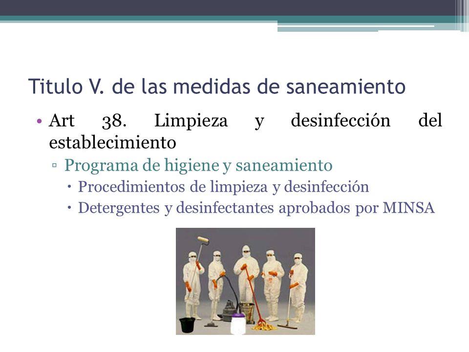 Titulo V. de las medidas de saneamiento Art 38. Limpieza y desinfección del establecimiento Programa de higiene y saneamiento Procedimientos de limpie