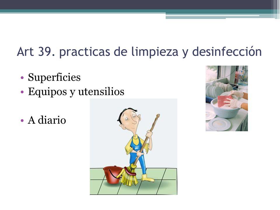 Art 39. practicas de limpieza y desinfección Superficies Equipos y utensilios A diario