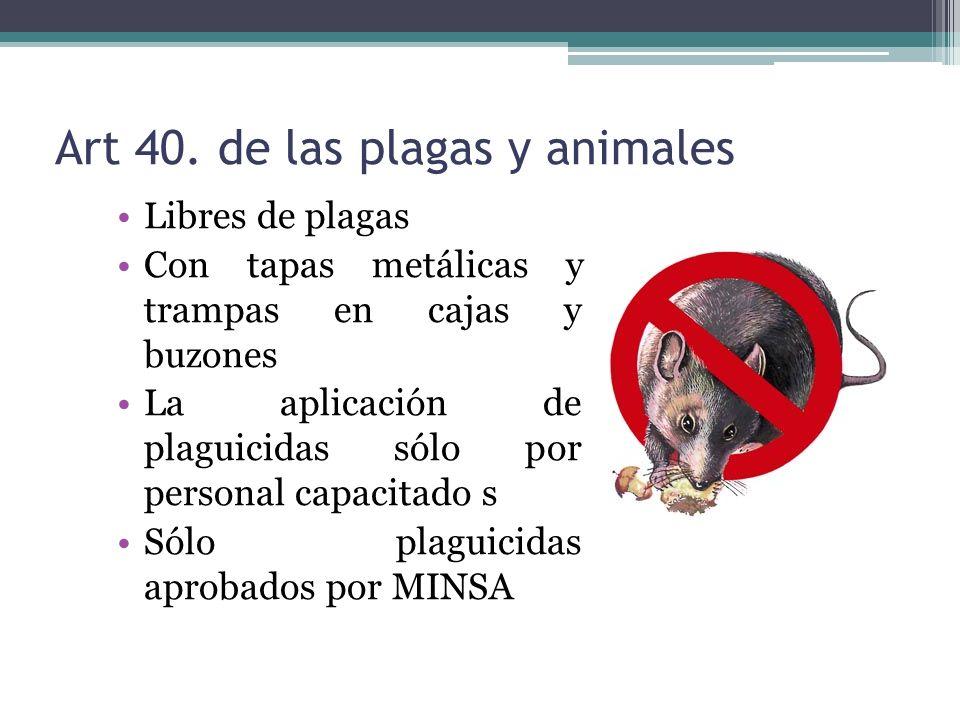 Art 40. de las plagas y animales Libres de plagas Con tapas metálicas y trampas en cajas y buzones La aplicación de plaguicidas sólo por personal capa