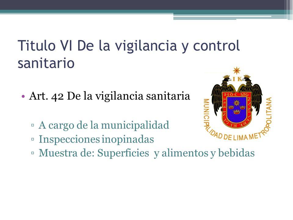 Titulo VI De la vigilancia y control sanitario Art. 42 De la vigilancia sanitaria A cargo de la municipalidad Inspecciones inopinadas Muestra de: Supe
