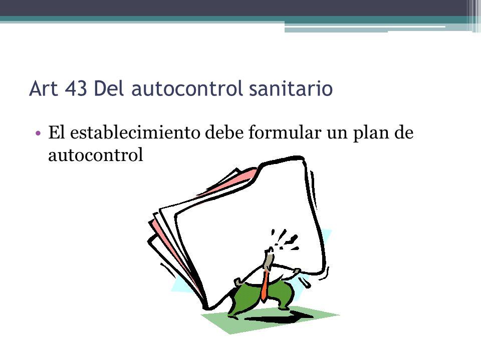 Art 43 Del autocontrol sanitario El establecimiento debe formular un plan de autocontrol