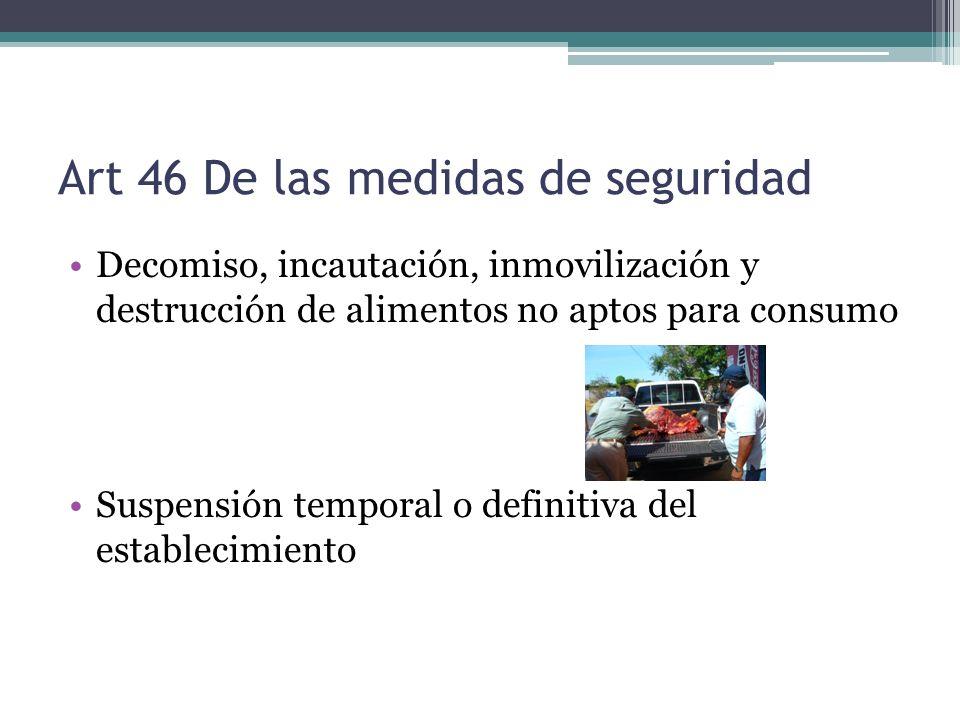 Art 46 De las medidas de seguridad Decomiso, incautación, inmovilización y destrucción de alimentos no aptos para consumo Suspensión temporal o defini