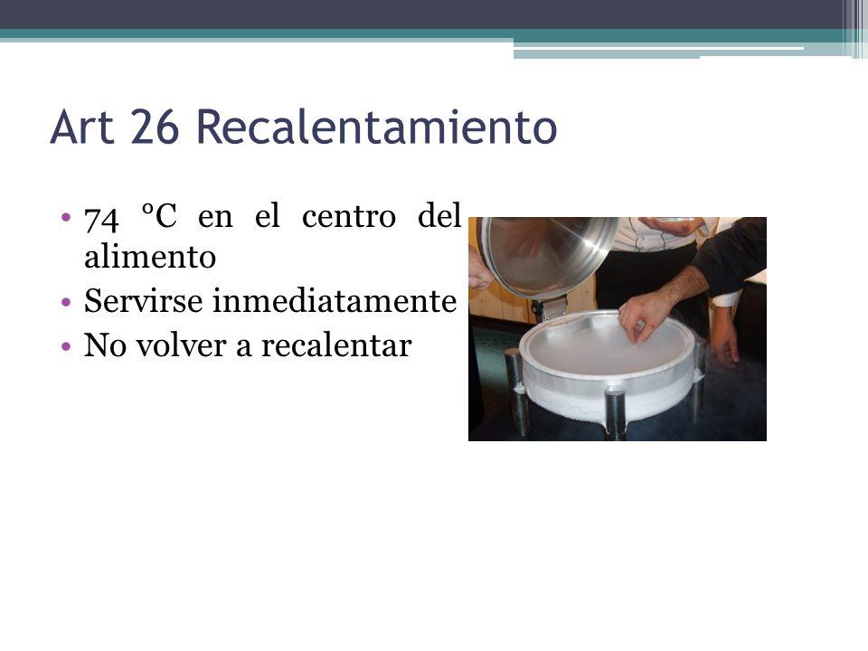 Art 26 Recalentamiento 74 °C en el centro del alimento Servirse inmediatamente No volver a recalentar