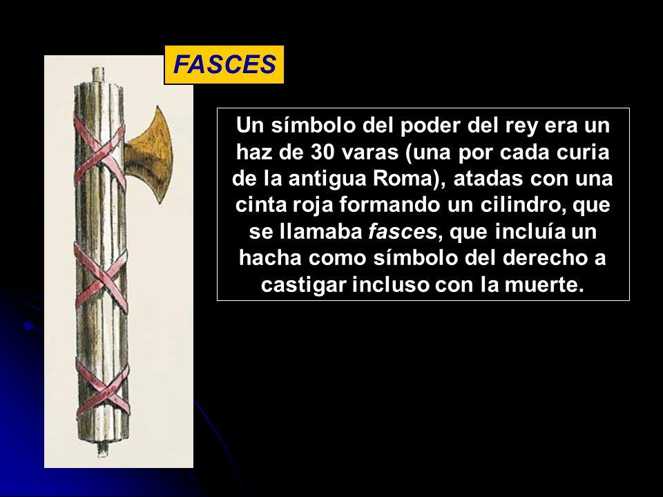 Un símbolo del poder del rey era un haz de 30 varas (una por cada curia de la antigua Roma), atadas con una cinta roja formando un cilindro, que se ll