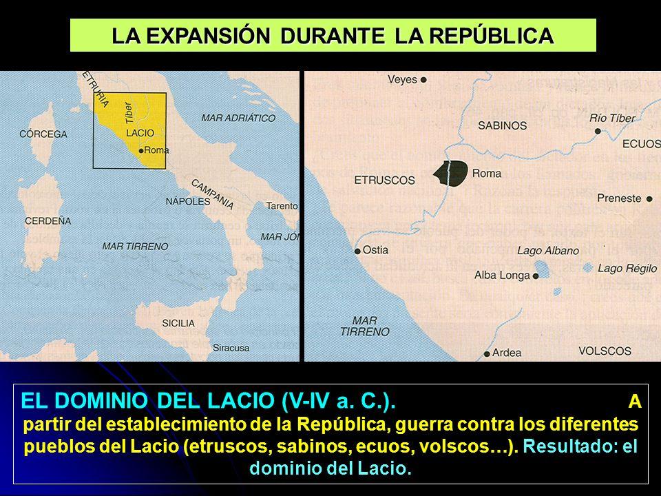 LA EXPANSIÓN DURANTE LA REPÚBLICA EL DOMINIO DEL LACIO (V-IV a. C.). A partir del establecimiento de la República, guerra contra los diferentes pueblo