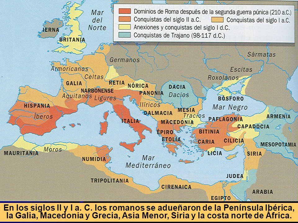 En los siglos II y I a. C. los romanos se adueñaron de la Península Ibérica, la Galia, Macedonia y Grecia, Asia Menor, Siria y la costa norte de Áfric
