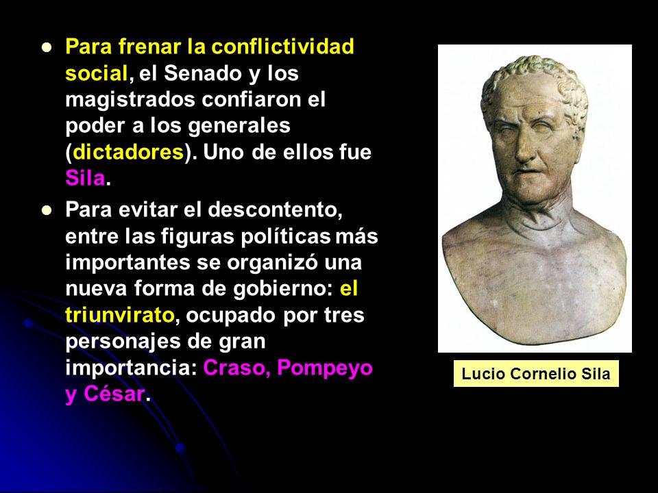 Para frenar la conflictividad social, el Senado y los magistrados confiaron el poder a los generales (dictadores). Uno de ellos fue Sila. Para evitar