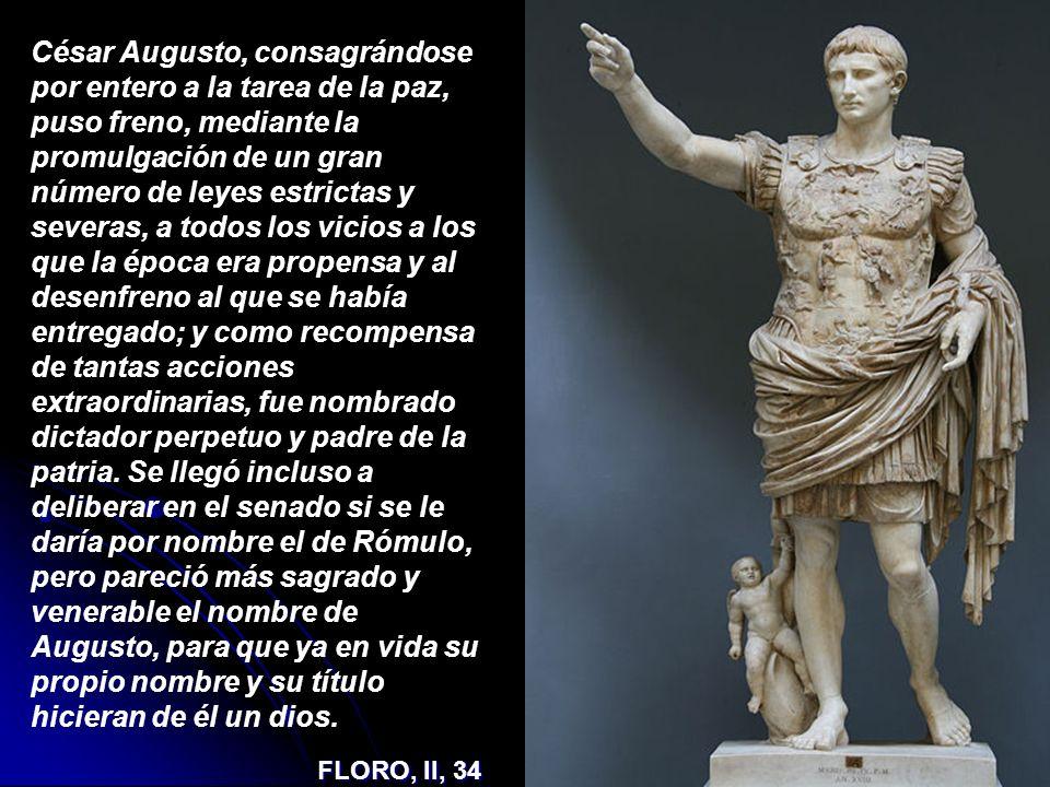 César Augusto, consagrándose por entero a la tarea de la paz, puso freno, mediante la promulgación de un gran número de leyes estrictas y severas, a t