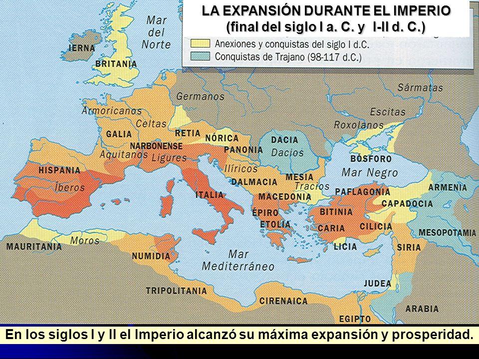 En los siglos I y II el Imperio alcanzó su máxima expansión y prosperidad. LA EXPANSIÓN DURANTE EL IMPERIO (final del siglo I a. C. y I-II d. C.)