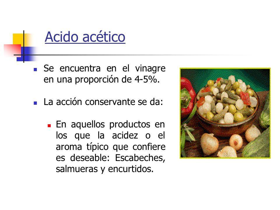 Acido acético Se encuentra en el vinagre en una proporción de 4-5%. La acción conservante se da: En aquellos productos en los que la acidez o el aroma