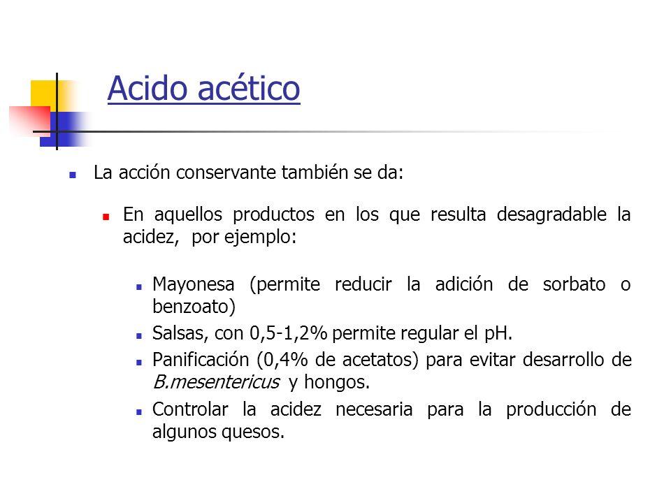Acido acético La acción conservante también se da: En aquellos productos en los que resulta desagradable la acidez, por ejemplo: Mayonesa (permite red