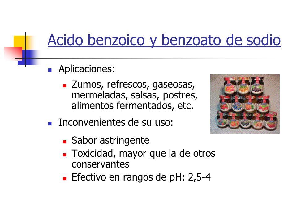 Acido benzoico y benzoato de sodio Aplicaciones: Zumos, refrescos, gaseosas, mermeladas, salsas, postres, alimentos fermentados, etc. Inconvenientes d
