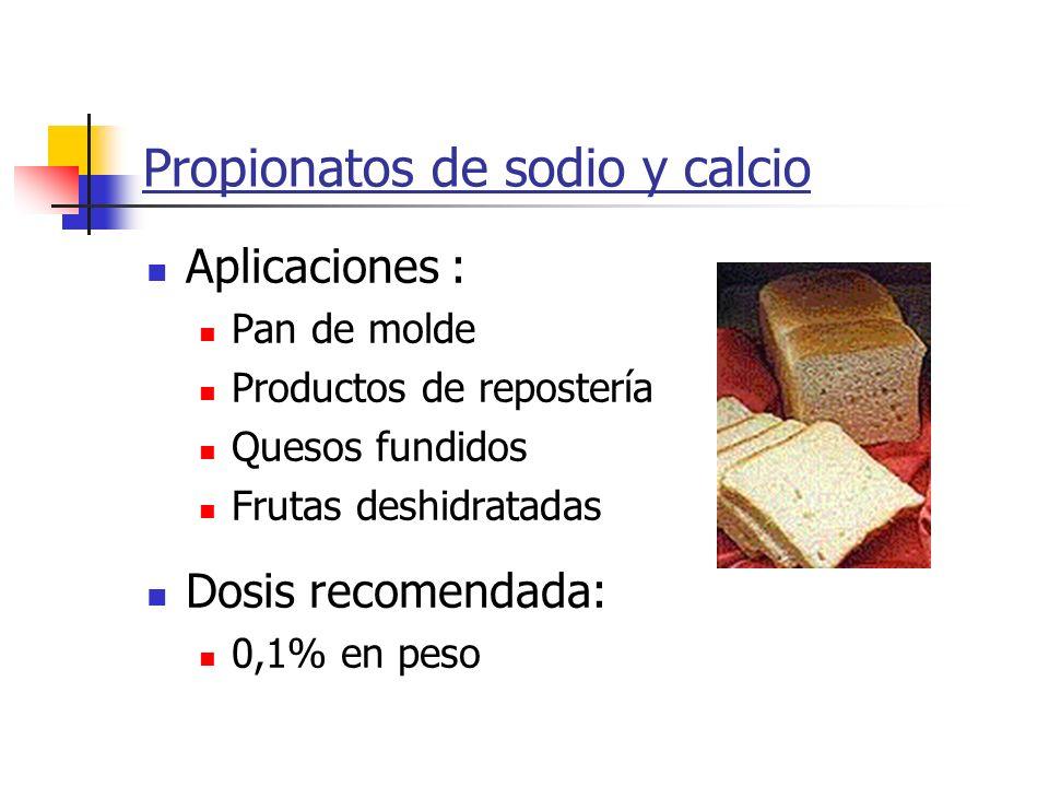 Propionatos de sodio y calcio Aplicaciones : Pan de molde Productos de repostería Quesos fundidos Frutas deshidratadas Dosis recomendada: 0,1% en peso