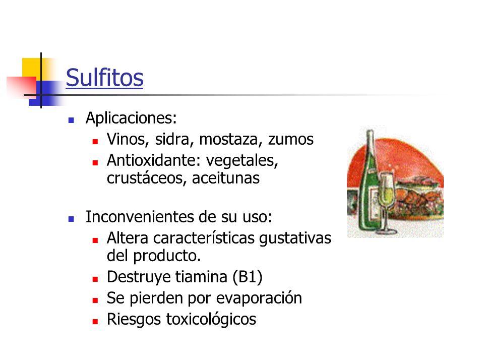 Sulfitos Aplicaciones: Vinos, sidra, mostaza, zumos Antioxidante: vegetales, crustáceos, aceitunas Inconvenientes de su uso: Altera características gu