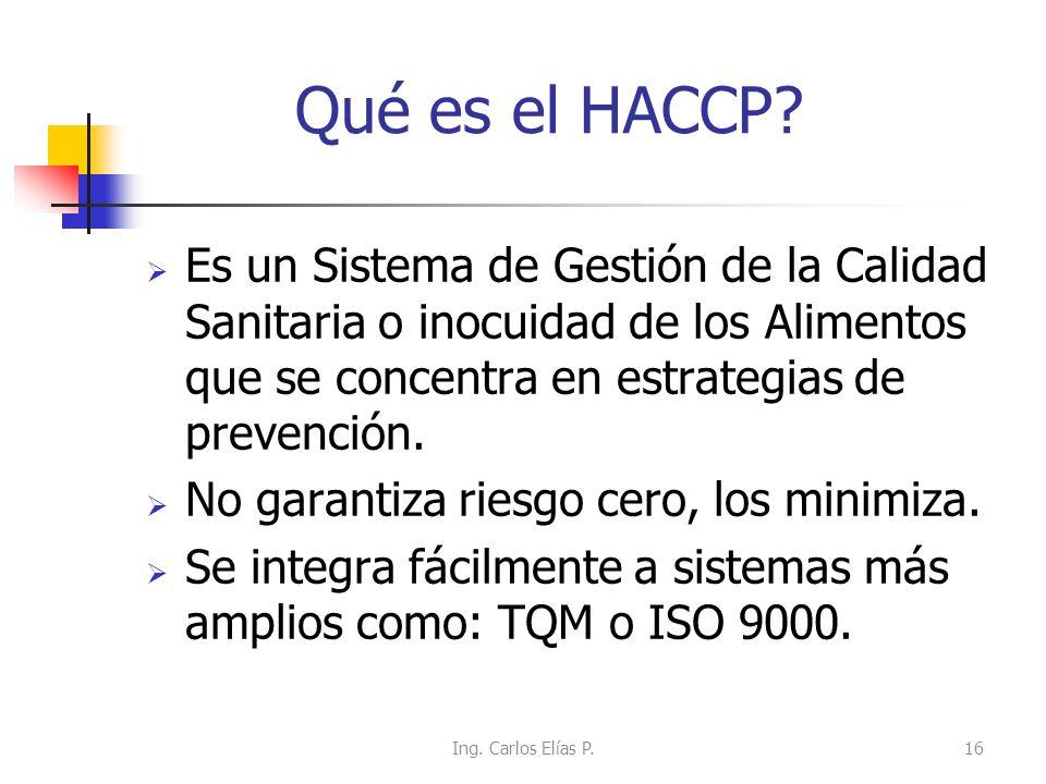 EL HACCP (Análisis de Peligros y de Puntos Críticos de Control) Las Normas Sanitarias Nacionales, reconocen como sustento y patrón de referencia, al s
