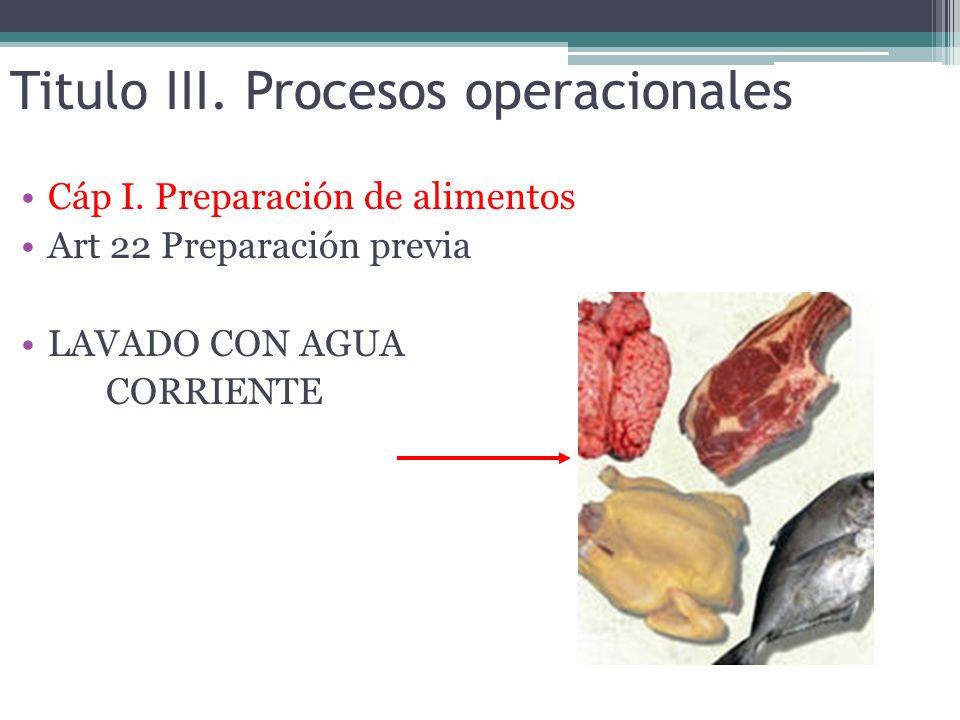 Titulo III. Procesos operacionales Cáp I. Preparación de alimentos Art 22 Preparación previa LAVADO CON AGUA CORRIENTE