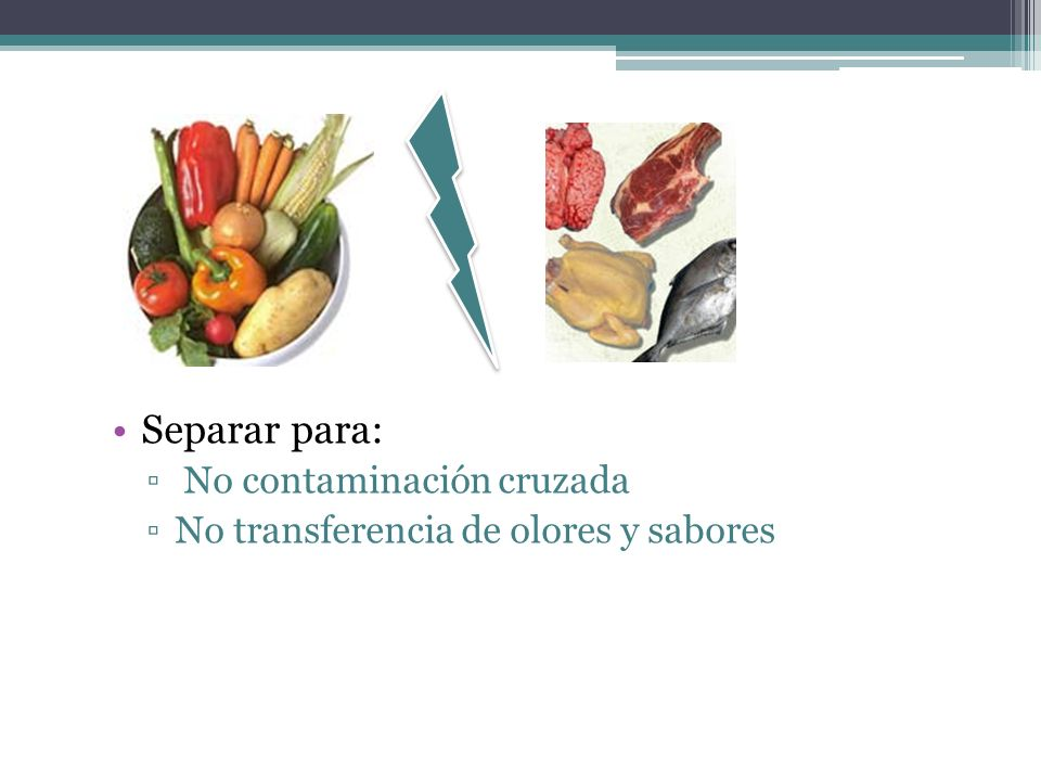 Separar para: No contaminación cruzada No transferencia de olores y sabores