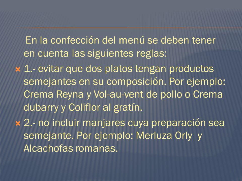 En la confección del menú se deben tener en cuenta las siguientes reglas: 1.- evitar que dos platos tengan productos semejantes en su composición. Por