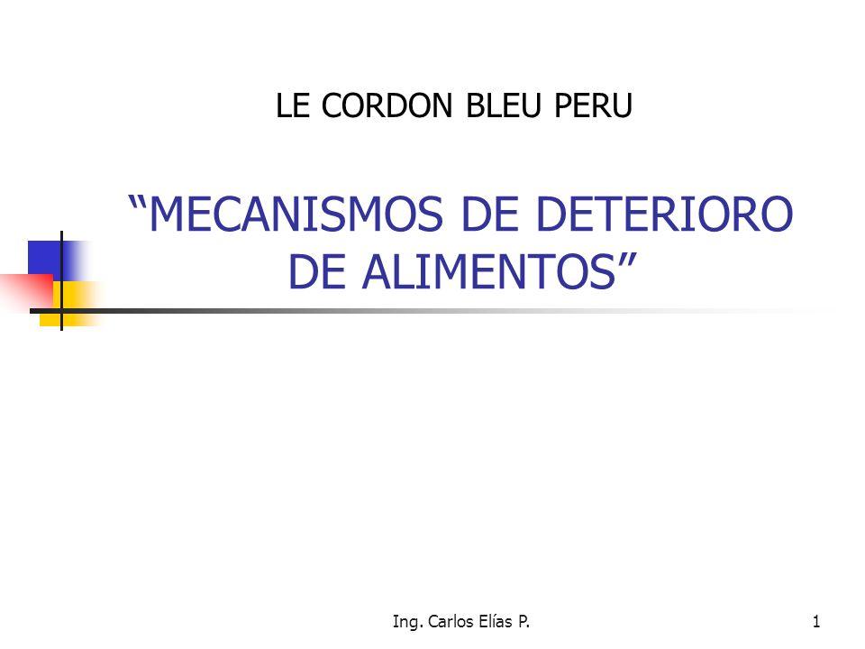 Ing. Carlos Elías P.1 MECANISMOS DE DETERIORO DE ALIMENTOS LE CORDON BLEU PERU