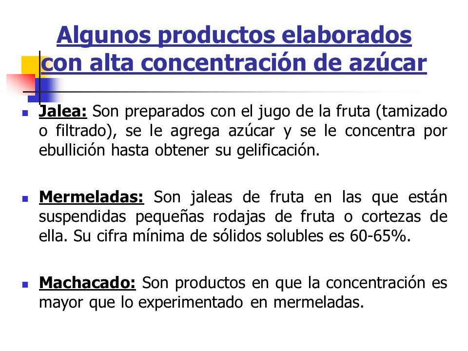Algunos productos elaborados con alta concentración de azúcar Jalea: Son preparados con el jugo de la fruta (tamizado o filtrado), se le agrega azúcar