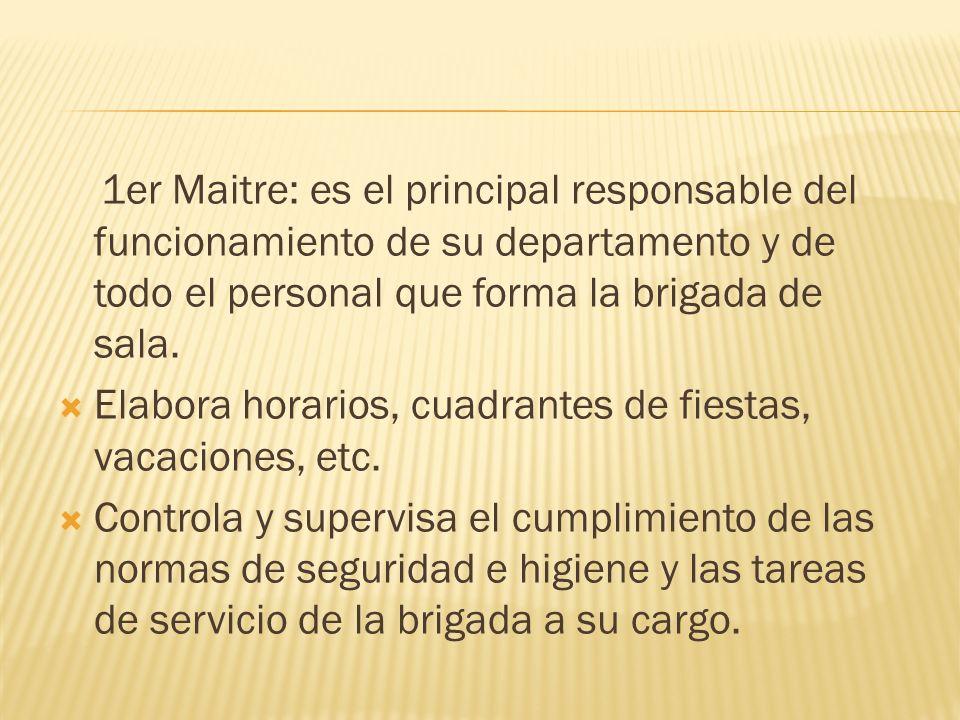 1er Maitre: es el principal responsable del funcionamiento de su departamento y de todo el personal que forma la brigada de sala. Elabora horarios, cu