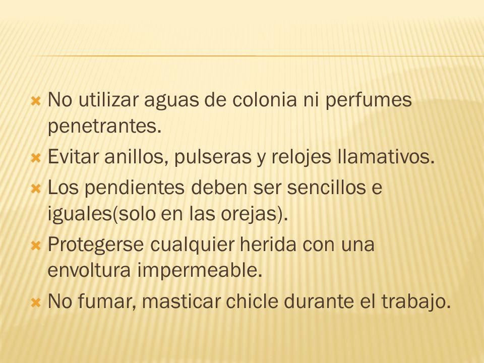 No utilizar aguas de colonia ni perfumes penetrantes. Evitar anillos, pulseras y relojes llamativos. Los pendientes deben ser sencillos e iguales(solo