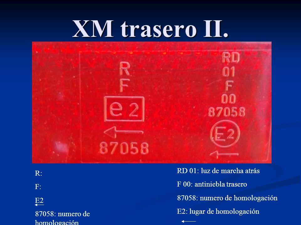 XM trasero II. R: F: E2 87058: numero de homologación RD 01: luz de marcha atrás F 00: antiniebla trasero 87058: numero de homologación E2: lugar de h