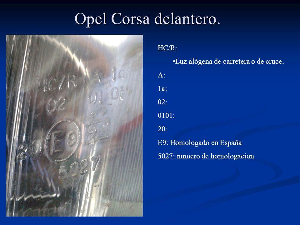 HC/R: Luz alógena de carretera o de cruce. A: 1a: 02: 0101: 20: E9: Homologado en España 5027: numero de homologacion Opel Corsa delantero.