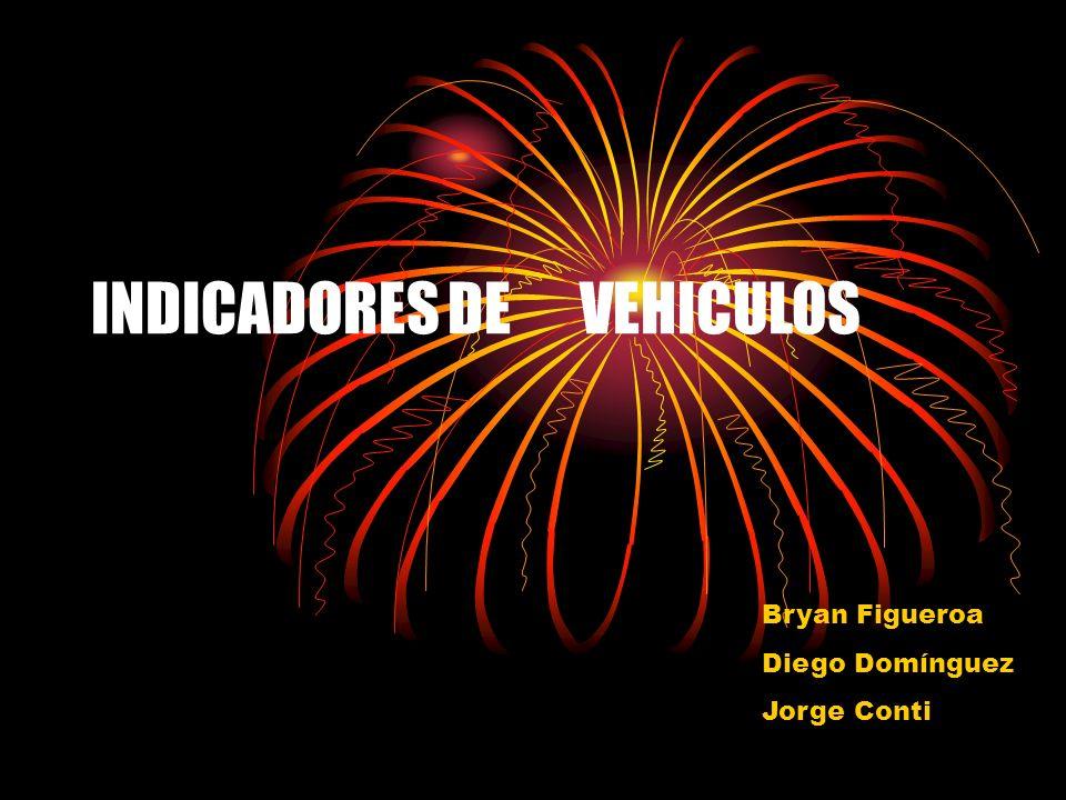 INDICADORES DE VEHICULOS Bryan Figueroa Diego Domínguez Jorge Conti
