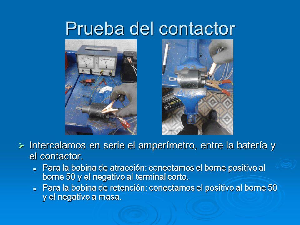 Prueba del contactor Intercalamos en serie el amperímetro, entre la batería y el contactor. Intercalamos en serie el amperímetro, entre la batería y e