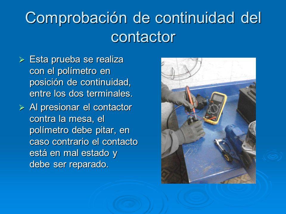 Comprobación de continuidad del contactor Esta prueba se realiza con el polímetro en posición de continuidad, entre los dos terminales. Esta prueba se