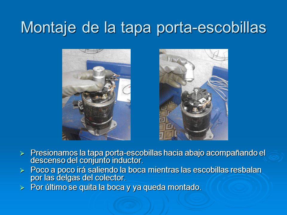 Montaje de la tapa porta-escobillas Presionamos la tapa porta-escobillas hacia abajo acompañando el descenso del conjunto inductor. Presionamos la tap