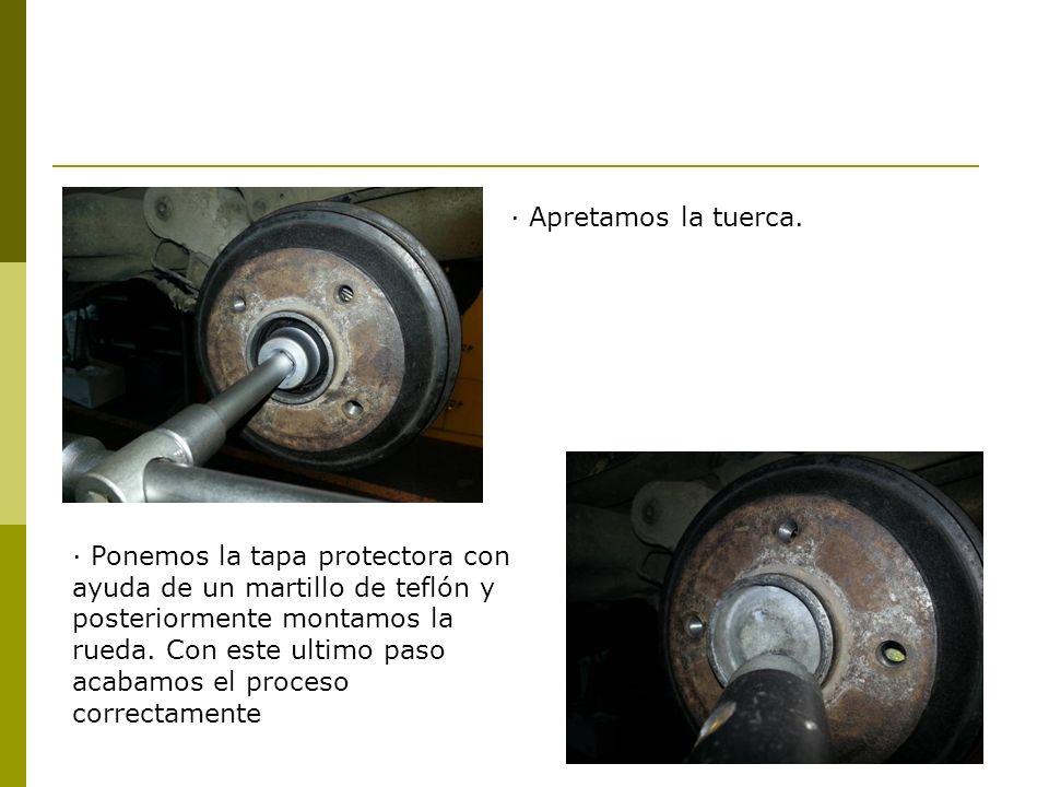· Apretamos la tuerca. · Ponemos la tapa protectora con ayuda de un martillo de teflón y posteriormente montamos la rueda. Con este ultimo paso acabam