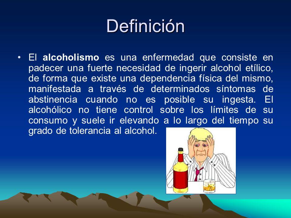 Definición El alcoholismo es una enfermedad que consiste en padecer una fuerte necesidad de ingerir alcohol etílico, de forma que existe una dependencia física del mismo, manifestada a través de determinados síntomas de abstinencia cuando no es posible su ingesta.