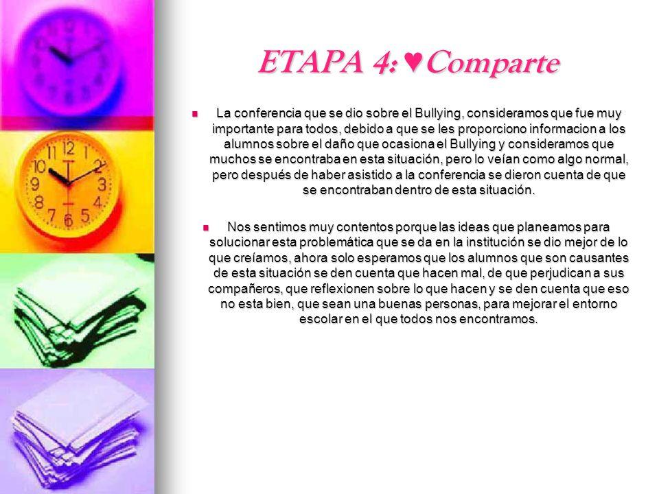 ETAPA 4: Comparte La conferencia que se dio sobre el Bullying, consideramos que fue muy importante para todos, debido a que se les proporciono informa