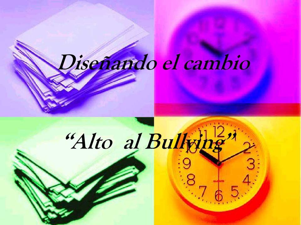 Diseñando el cambio Alto al Bullying