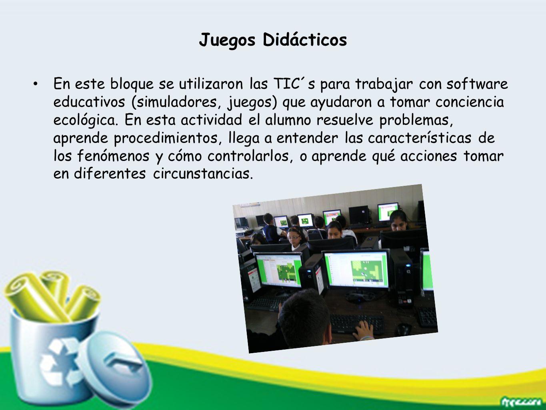 Juegos Didácticos En este bloque se utilizaron las TIC´s para trabajar con software educativos (simuladores, juegos) que ayudaron a tomar conciencia e