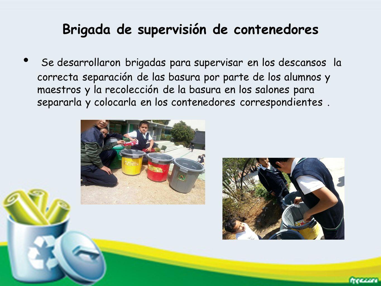 Brigada de supervisión de contenedores Se desarrollaron brigadas para supervisar en los descansos la correcta separación de las basura por parte de lo