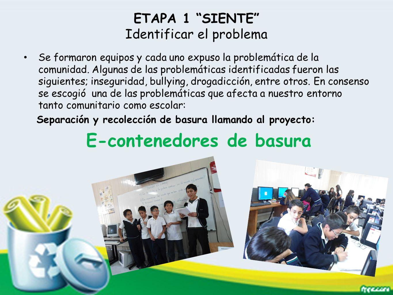ETAPA 1 SIENTE Identificar el problema Se formaron equipos y cada uno expuso la problemática de la comunidad. Algunas de las problemáticas identificad