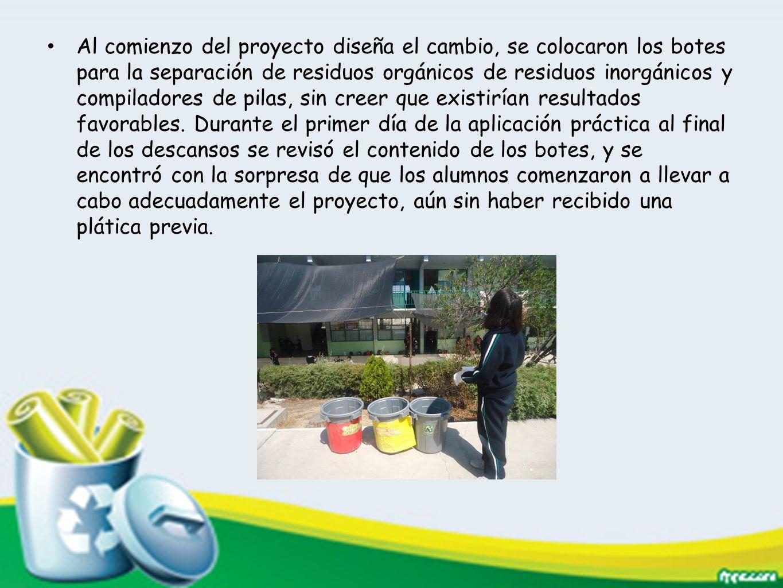 Al comienzo del proyecto diseña el cambio, se colocaron los botes para la separación de residuos orgánicos de residuos inorgánicos y compiladores de p