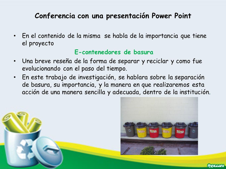 Conferencia con una presentación Power Point En el contenido de la misma se habla de la importancia que tiene el proyecto E-contenedores de basura Una