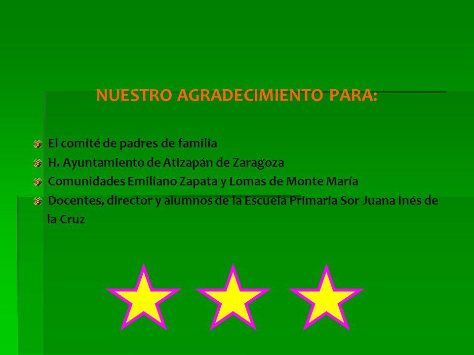 NUESTRO AGRADECIMIENTO PARA: El comité de padres de familia H. Ayuntamiento de Atizapán de Zaragoza Comunidades Emiliano Zapata y Lomas de Monte María