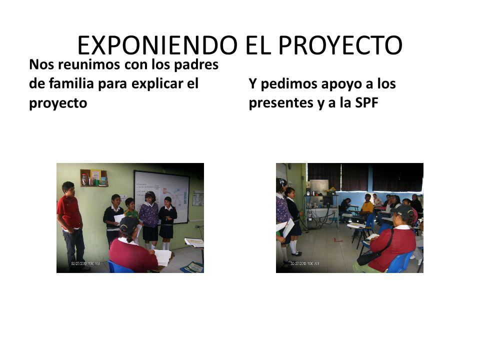 EXPONIENDO EL PROYECTO Nos reunimos con los padres de familia para explicar el proyecto Y pedimos apoyo a los presentes y a la SPF